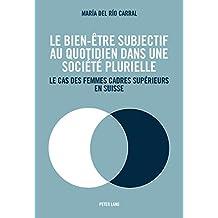 Le bien-être subjectif au quotidien dans une société plurielle: Le cas des femmes cadres supérieurs en Suisse (French Edition)