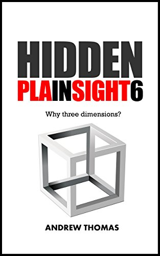 Hidden In Plain Sight 6: Why Three Dimensions?