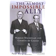 The Almost Impossible Ally: Harold Macmillan And Charles De Gaulle