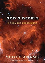 Explore the mysteries and magic of the cosmos with the acclaimed creator of Dilbert. God's Debris is the first non-Dilbert, non-humor book by best-selling author Scott Adams. Adams describes God's Debris as a thought experiment wrapped in a s...