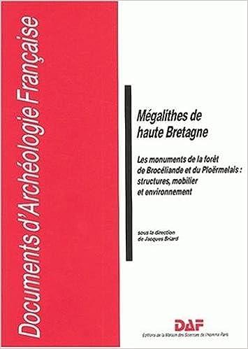 En ligne téléchargement Mégalithes de haute Bretagne : Les monuments de la forêt de Brocéliande et du Ploërmelais : structures, mobilier et environnement epub pdf