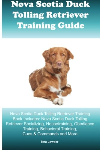 Nova Scotia Duck Tolling Retriever Training Guide Nova Scotia Duck Tolling Retriever Training Book Includes: Nova Scotia Duck Tolling Retriever ... Behavioral Training, Cues & Commands and More