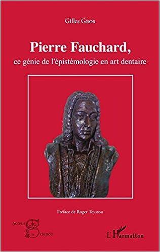 Télécharger en ligne Pierre Fauchard, ce genie de l'épistémologie en art dentaire epub pdf
