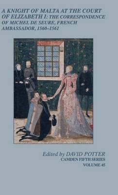 Read Online A Knight of Malta at the Court of Elizabeth I : The Correspondence of Michel De Seure, French Ambassador, 1560-62(Hardback) - 2015 Edition pdf