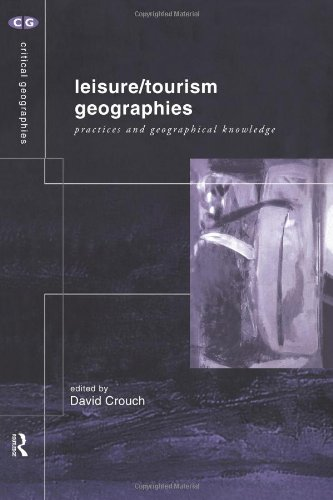 Leisure/Tourism Geographies: Practices and Geographical Knowledge (Critical Geographies)
