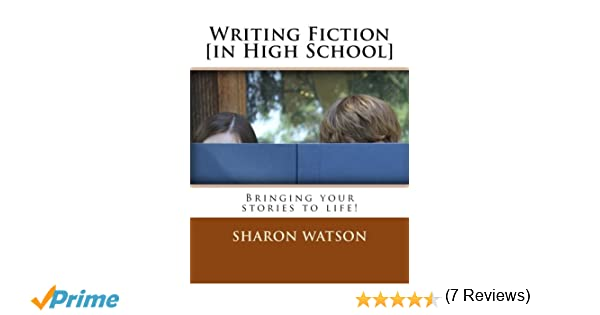 Writing Fiction [in High School]: Bringing Your Stories to Life ...