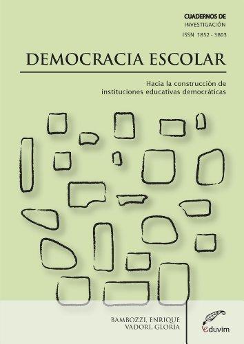 Democracia Escolar. Hacia la construcción de instituciones educativas democráticas (Cuadernos de Investigación) (Spanish Edition)
