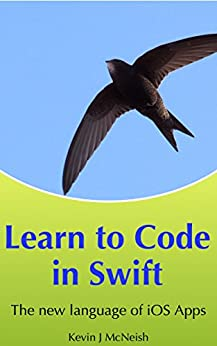 Learn to Code in Swift: The New Language of iOS Apps by [McNeish, Kevin]