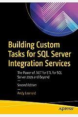 Building Custom Tasks for SQL Server Integration Services: The Power of .NET for ETL for SQL Server 2019 and Beyond Paperback