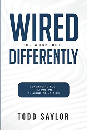 Wired Differently: The Workbook: Leveraging Your Favors on Fulcrum Principles (Wired Differently)