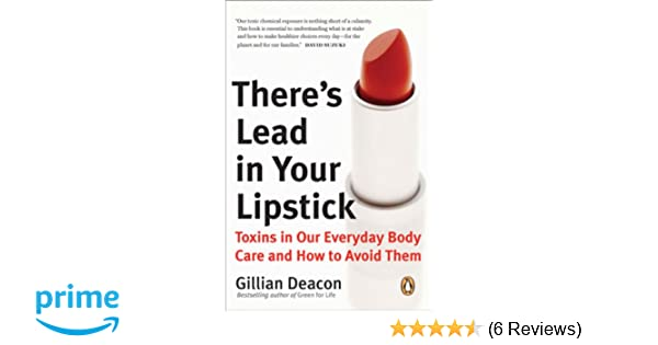 57991298759 There's Lead in Your Lipstick: Toxins In Our Everyday Body Care And ...