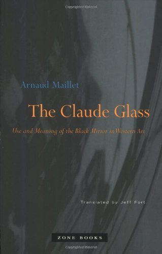 Glass Claude (The Claude Glass: Use and Meaning of the Black Mirror in Western Art [Paperback] [2009] (Author) Arnaud Maillet, Jeff Fort)