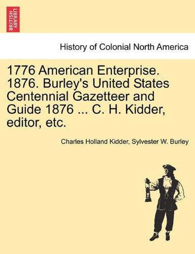 1776 American Enterprise. 1876. Burley's United States Centennial Gazetteer and Guide 1876 ... C. H. Kidder, editor, etc. pdf epub