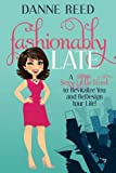 Fashionably Late: A Sexy Little Twist to Revitalize You and ReDesign Your Life!