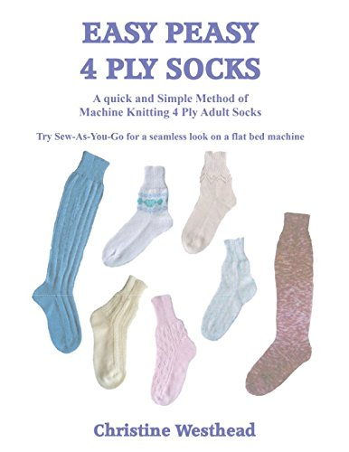 Easy Peasy 4 Ply Socks: A Knitting Machine Pattern Book for 4 Ply Adult Socks for all Standard Gauge and Passap Machines (Knitting Patterns Machine)