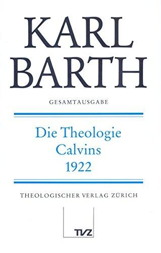 Karl Barth Gesamtausgabe: Gesamtausgabe, Bd.23, Die Theologie Calvins 1922