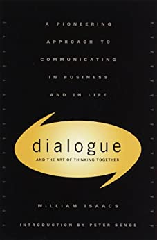 Dialogue: The Art Of Thinking Together by [Isaacs, William]