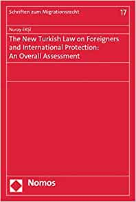 Amazon.com: The New Turkish Law on Foreigners and International Protection:  An Overall Assessment (Schriften Zum Migrationsrecht) (9783848719129): Eksi,  Nuray: Books