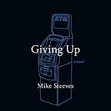 Giving Up Audiobook by Mike Steeves Narrated by Nathalie Toriel, Andrew Bigelow