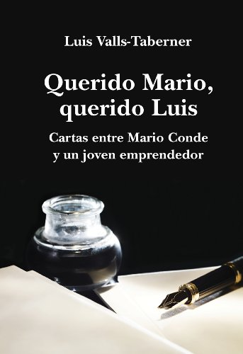Descargar Libro Querido Mario, Querido Luis: Cartas Entre Mario Conde Y Un Joven Emprendedor Luis Valls-taberner