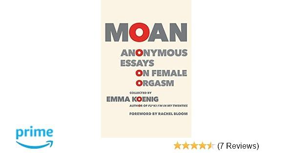 Moan Anonymous Essays On Female Orgasm Emma Koenig Rachel Bloom