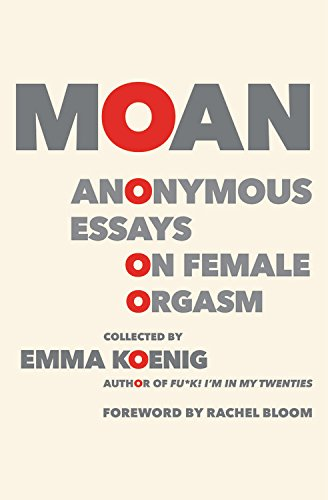 Moan: Anonymous Essays on Female Orgasm