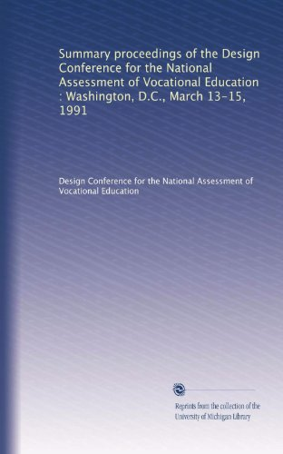 Summary proceedings of the Design Conference for the National Assessment of Vocational Education : Washington, D.C., March 13-15, 1991