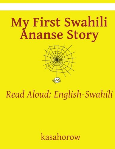 My First Swahili Ananse Story: Read Aloud: English-Swahili (Swahili kasahorow) pdf epub