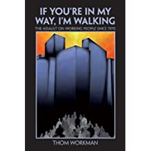 If You're in My Way, I'm Walking: The Assault on Working People Since 1970
