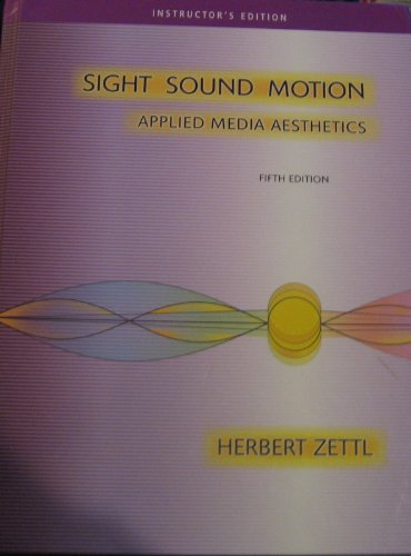 Sight, Sound, Motion: Applied Media Aesthetics- Instructor's Edition
