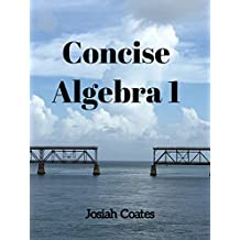 Concise Algebra 1: Learn Algebra in 30 Hours of Study with Detailed & Concise Explanations, Detailed Example Problems, Over 75 Practice Problems with Solutions, Linear & Quadratic Equations Included
