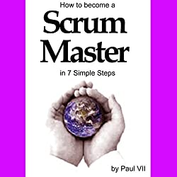 How to Become a Scrum Master in 7 Simple Steps