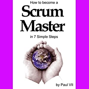 How to Become a Scrum Master in 7 Simple Steps Audiobook
