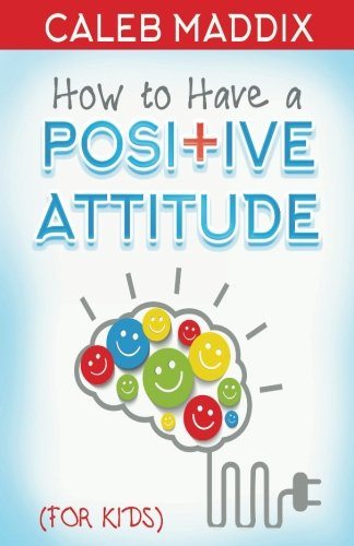 How to Have a Positive Attitude for Kids