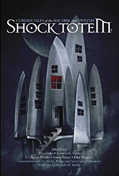 Shock Totem 3: Curious Tales of the Macabre and Twisted by [Haggerty, John, Totem, Shock, Polson, Aaron, Yardley, Mercedes M., Skipp, John, Mekenzie Larsen, Rhodes, S. Clayton, Pirie, Steven, Davis, Amanda C.]