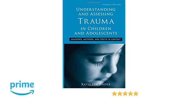 underst anding and assessing trauma in children and adolescents nader kathleen