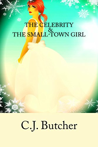 The Celebrity and The Small-Town Girl (The Celebrity Series)