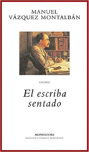 El escriba sentado (BIBLIOTECA VAZQUEZ MONTALBAN): Amazon.es: VAZQUEZ MONTALBAN,MANUEL, Random House Mondadori: Libros