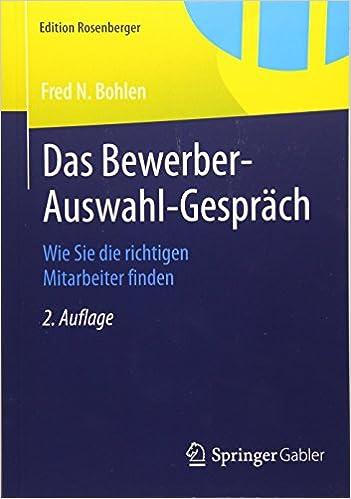 das bewerber auswahl gesprch wie sie die richtigen mitarbeiter finden edition rosenberger german edition german 2 aufl 2015 - Bewerber Finden