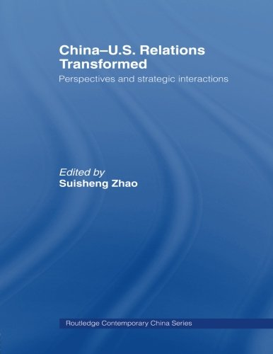 China-US Relations Transformed: Perspectives and Strategic Interactions (Routledge Contemporary China Series)