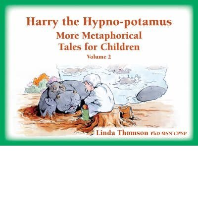 Download [(Harry the Hypno-potamus: v. 2: More Metaphorical Tales for Children)] [Author: Linda Thomson] published on (April, 2009) pdf epub