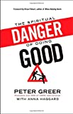 The Spiritual Danger of Doing Good, Peter Greer, 0764212206