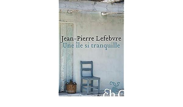 Une île si tranquille: Amazon.es: Lefebvre, Jean-Pierre: Libros en idiomas extranjeros