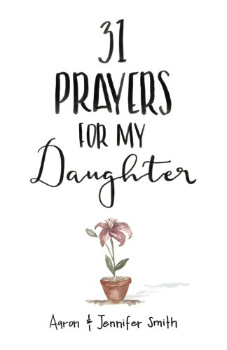 Pdf Bibles 31 Prayers For My Daughter: Seeking God's Perfect Will For Her