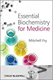 Essential Biochemistry for Medicine, Mitchell Fry, 047074328X