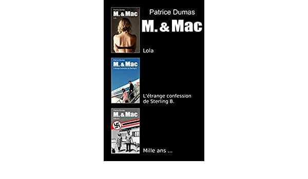M. & Mac, lintégrale tome 1: Lola, Létrange confession de Sterling B., Mille ans... (French Edition) - Kindle edition by Patrice Dumas.
