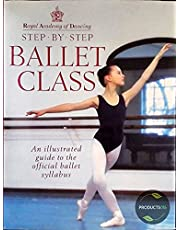 Step-By-Step Ballet Class: An Illustrated Guide to the Official Ballet Syllabus (Royal Academy of Dancing)