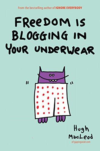 Freedom Is Blogging in Your Underwear by Portfolio