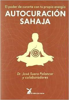 Autocuracion Sahaja: El Poder De Curarte Con Tu Propia ...