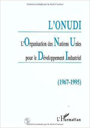 Lire un L'ONUDI. L'Organisation des Nations Unies pour le Développement Industriel 1967-1995 pdf